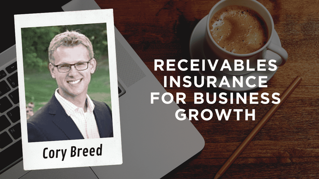 Cory Breed - Receivables Insurance for Business Growth